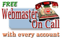 FREE Webmaster On Call - We maintain your web site and you can always call us to make changes. Click here for details.